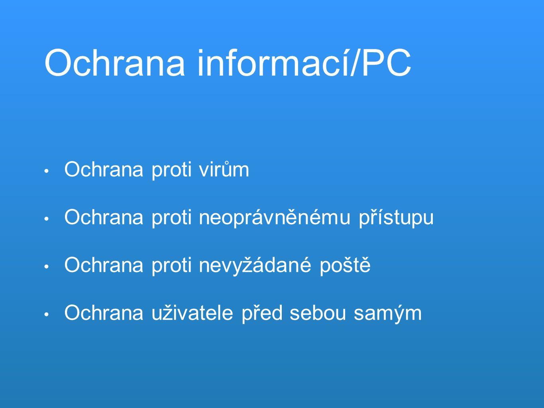 Ochrana informací/PC Ochrana proti virům Ochrana proti neoprávněnému přístupu Ochrana proti nevyžádané poště Ochrana uživatele před sebou samým