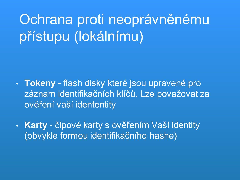 Ochrana proti neoprávněnému přístupu (lokálnímu) Tokeny - flash disky které jsou upravené pro záznam identifikačních klíčů.