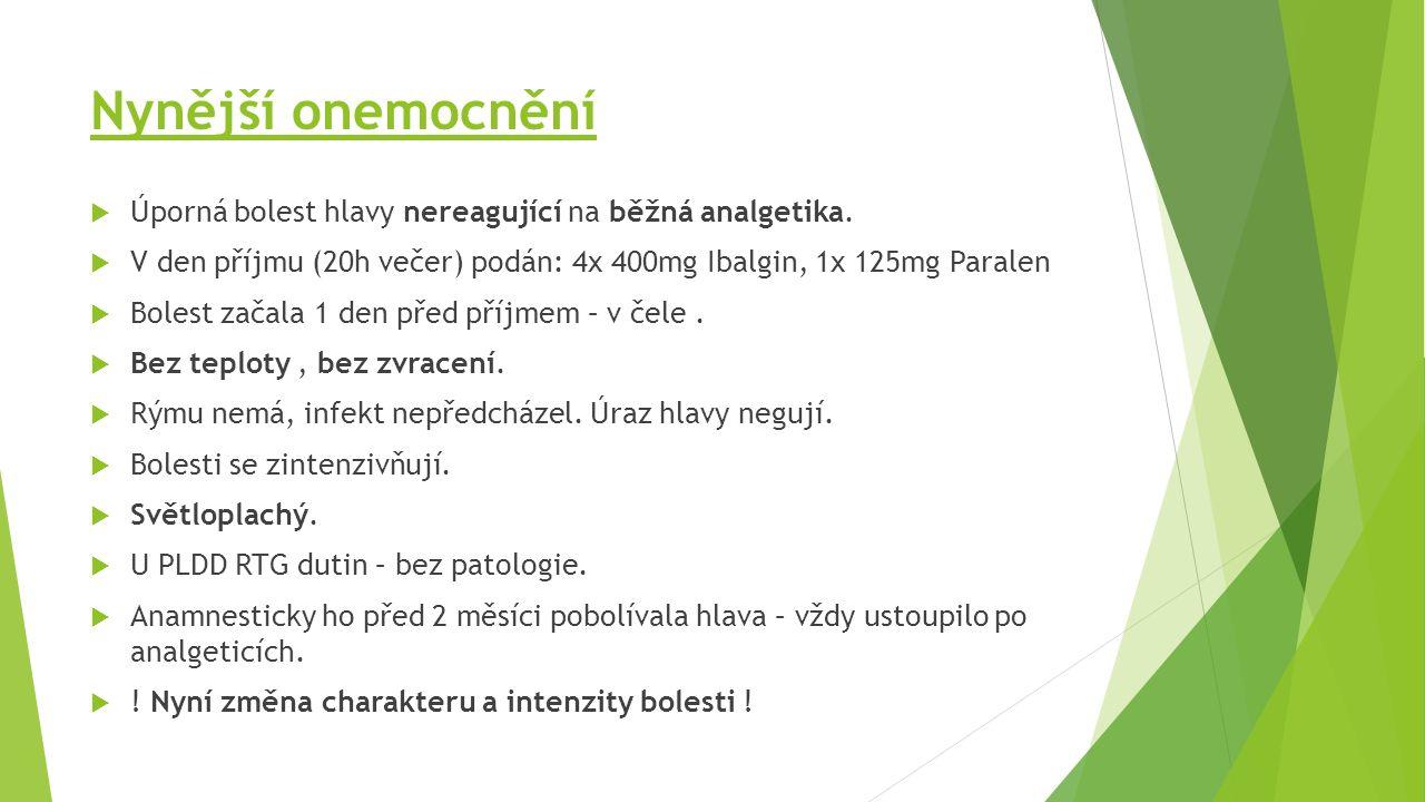 Status presens  m: 33kg, TK: 130/70, Puls: 79/min, TT: 36,1 °C  Bolest hlavy v oblasti od levého ucha do půlky čela – levostranná hemikranie.