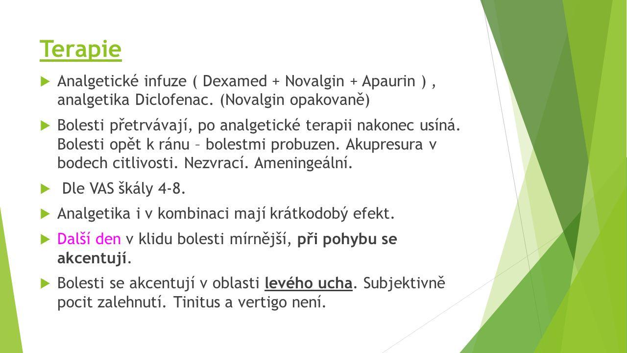 Terapie  Analgetické infuze ( Dexamed + Novalgin + Apaurin ), analgetika Diclofenac.