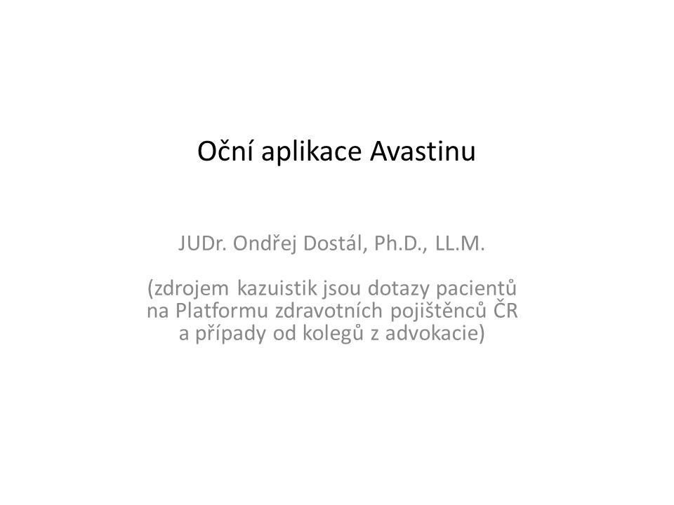 Oční aplikace Avastinu JUDr. Ondřej Dostál, Ph.D., LL.M.