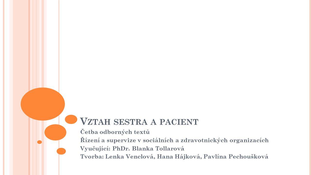 V ZTAH SESTRA A PACIENT Četba odborných textů Řízení a supervize v sociálních a zdravotnických organizacích Vyučující: PhDr.