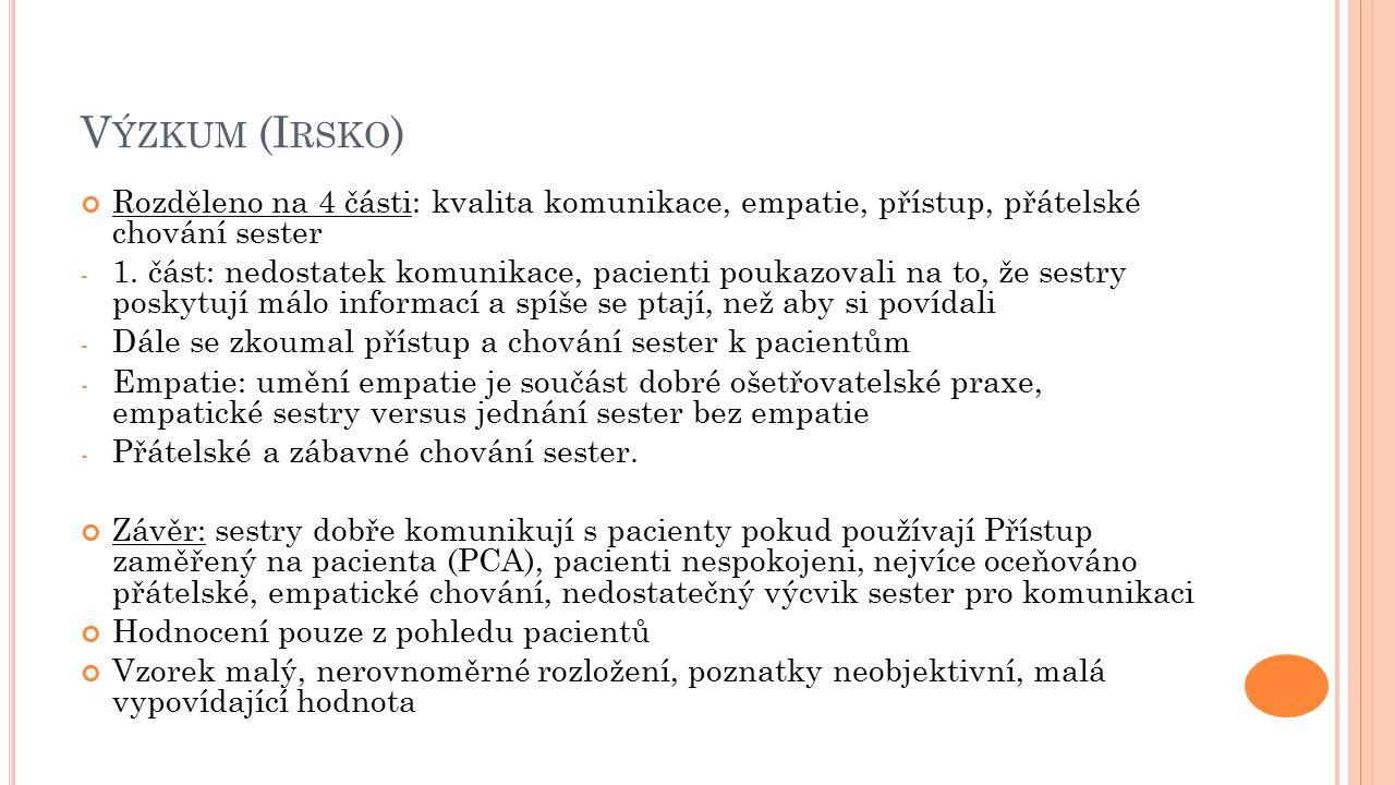 V ÝZKUM (I RSKO ) Rozděleno na 4 části: kvalita komunikace, empatie, přístup, přátelské chování sester - 1.