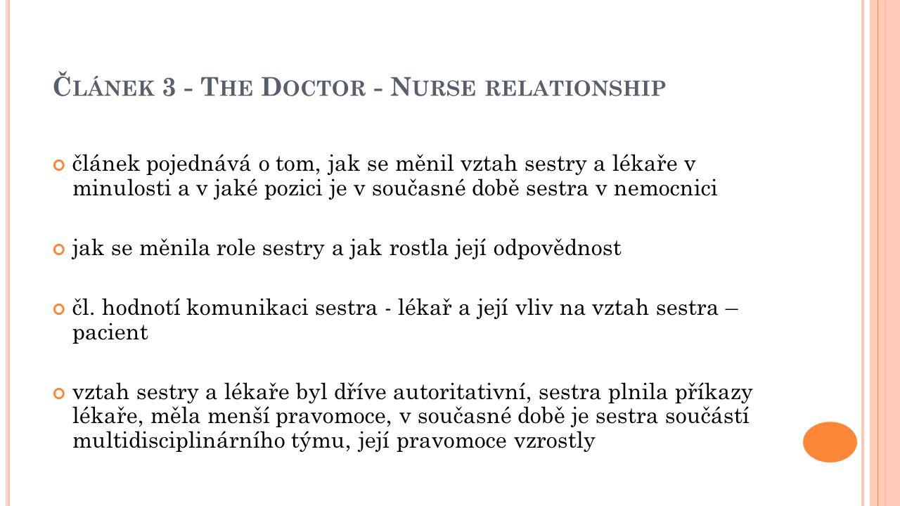 Č LÁNEK 3 - T HE D OCTOR - N URSE RELATIONSHIP článek pojednává o tom, jak se měnil vztah sestry a lékaře v minulosti a v jaké pozici je v současné době sestra v nemocnici jak se měnila role sestry a jak rostla její odpovědnost čl.