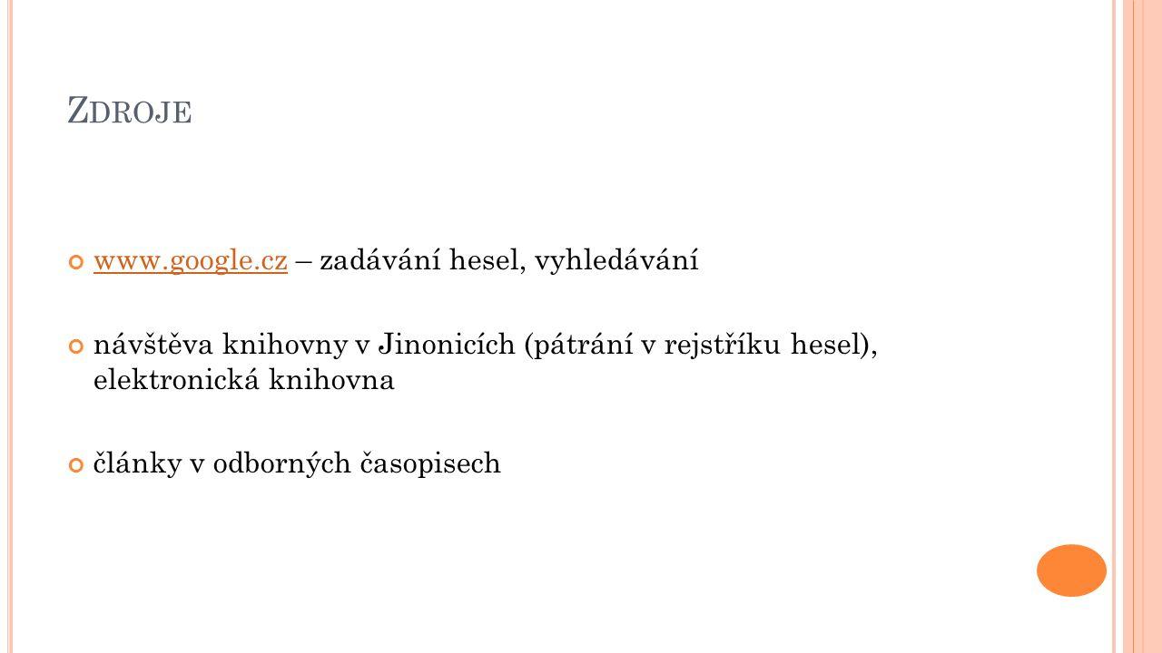 Z DROJE www.google.czwww.google.cz – zadávání hesel, vyhledávání návštěva knihovny v Jinonicích (pátrání v rejstříku hesel), elektronická knihovna články v odborných časopisech
