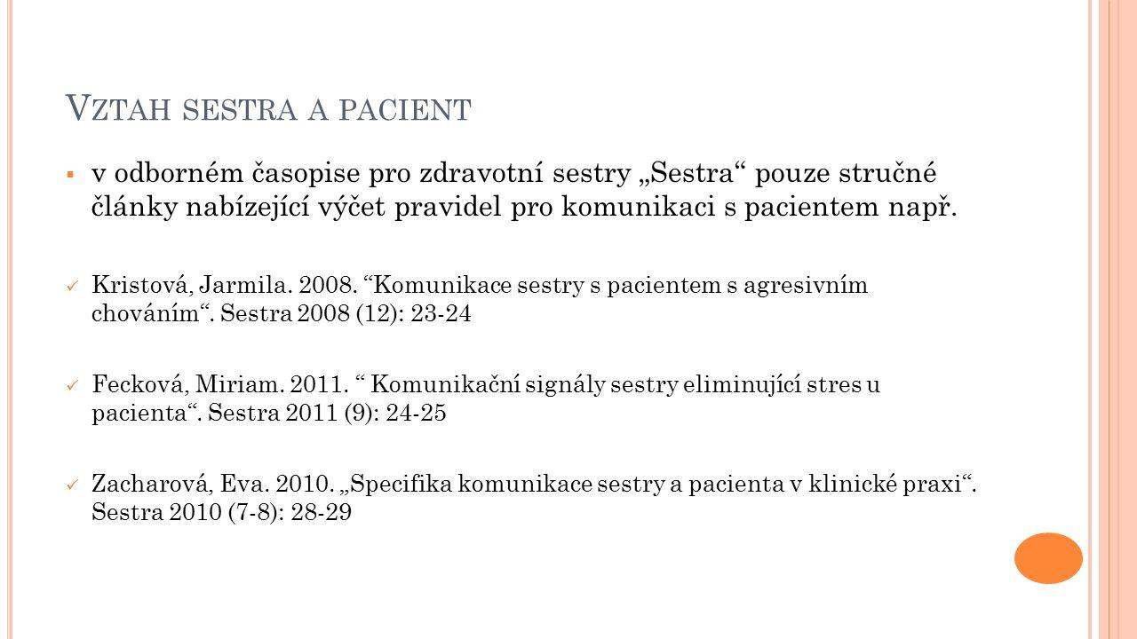 """V ZTAH SESTRA A PACIENT  v odborném časopise pro zdravotní sestry """"Sestra pouze stručné články nabízející výčet pravidel pro komunikaci s pacientem např."""
