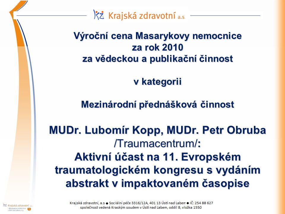Výroční cena Masarykovy nemocnice za rok 2010 za vědeckou a publikační činnost v kategorii Mezinárodní přednášková činnost MUDr.