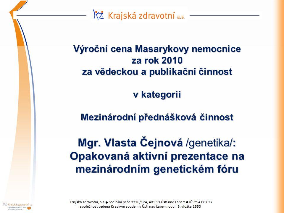 Výroční cena Masarykovy nemocnice za rok 2010 za vědeckou a publikační činnost v kategorii Mezinárodní přednášková činnost Mgr.