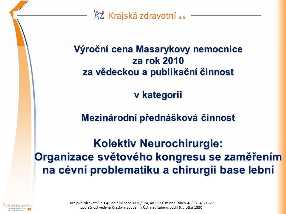 Výroční cena Masarykovy nemocnice za rok 2010 za vědeckou a publikační činnost v kategorii Mezinárodní přednášková činnost Kolektiv Neurochirurgie: Organizace světového kongresu se zaměřením na cévní problematiku a chirurgii base lební