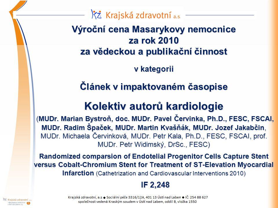 Výroční cena Masarykovy nemocnice za rok 2010 za vědeckou a publikační činnost v kategorii Článek v impaktovaném časopise Kolektiv autorů kardiologie (MUDr.