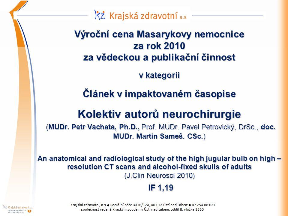 Výroční cena Masarykovy nemocnice za rok 2010 za vědeckou a publikační činnost v kategorii Článek v impaktovaném časopise Kolektiv autorů neurochirurgie (MUDr.