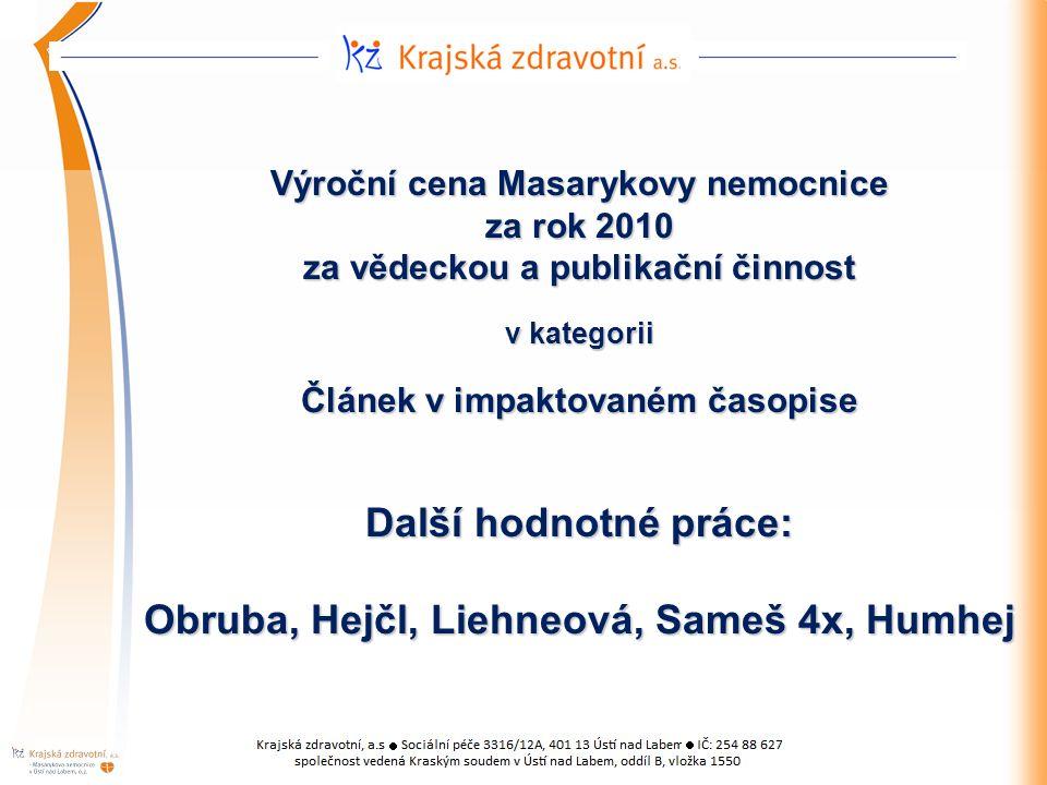 Výroční cena Masarykovy nemocnice za rok 2010 za vědeckou a publikační činnost v kategorii Článek v impaktovaném časopise Další hodnotné práce: Obruba, Hejčl, Liehneová, Sameš 4x, Humhej