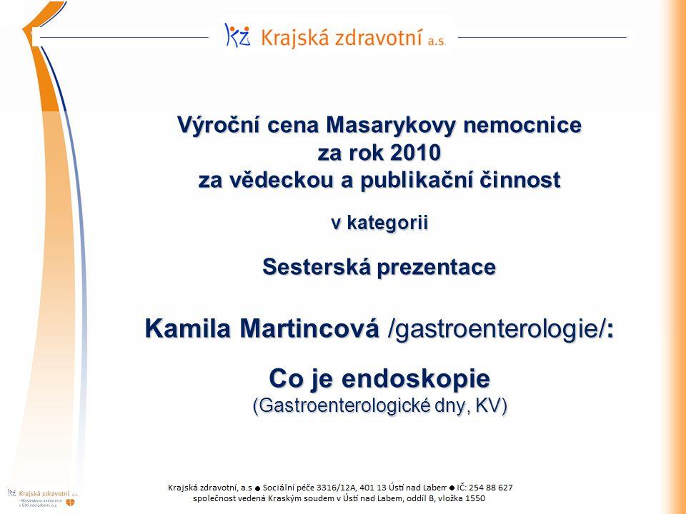 Výroční cena Masarykovy nemocnice za rok 2010 za vědeckou a publikační činnost v kategorii Sesterská prezentace Kamila Martincová /gastroenterologie/: Co je endoskopie (Gastroenterologické dny, KV)