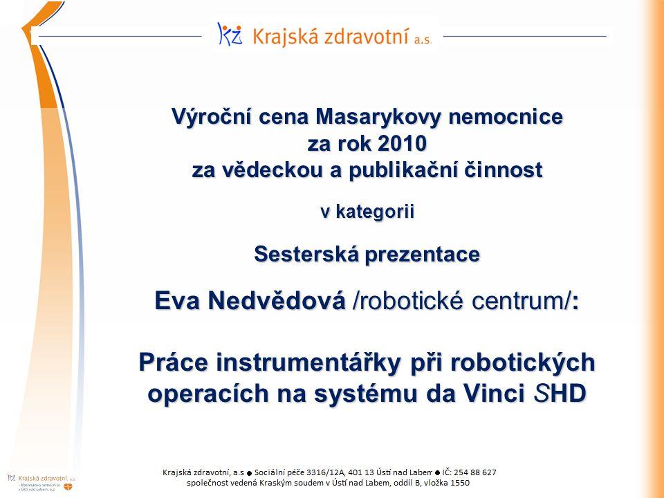 Výroční cena Masarykovy nemocnice za rok 2010 za vědeckou a publikační činnost v kategorii Sesterská prezentace Eva Nedvědová /robotické centrum/: Práce instrumentářky při robotických operacích na systému da Vinci SHD