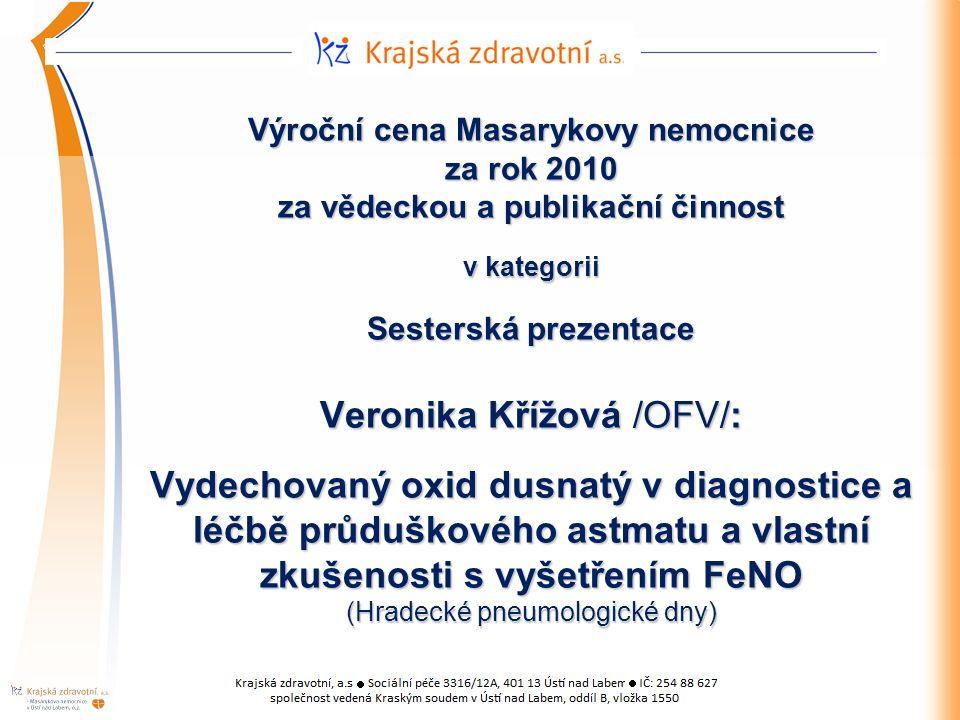 Výroční cena Masarykovy nemocnice za rok 2010 za vědeckou a publikační činnost v kategorii Sesterská prezentace Veronika Křížová /OFV/: Vydechovaný oxid dusnatý v diagnostice a léčbě průduškového astmatu a vlastní zkušenosti s vyšetřením FeNO (Hradecké pneumologické dny)