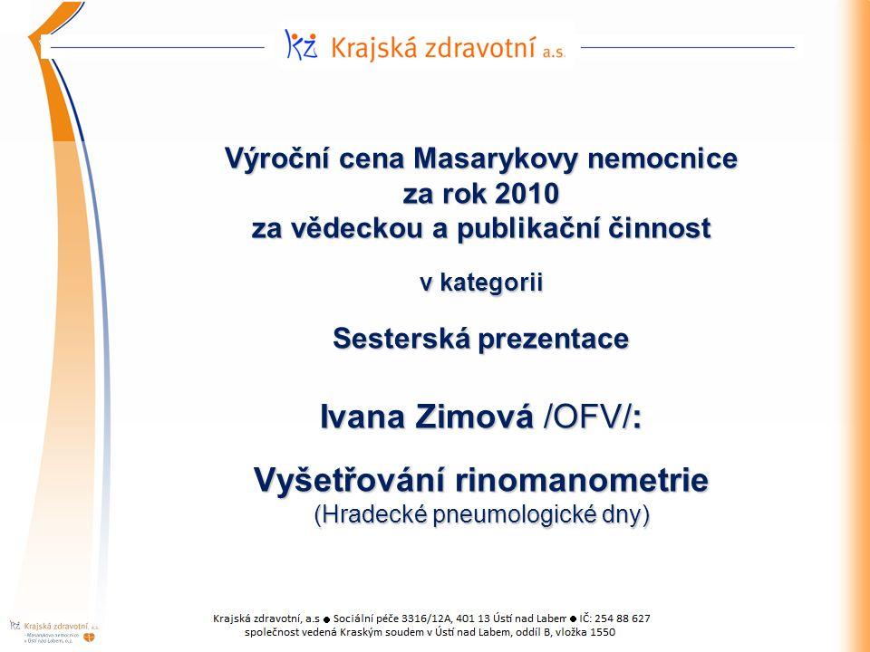 Výroční cena Masarykovy nemocnice za rok 2010 za vědeckou a publikační činnost v kategorii Sesterská prezentace Ivana Zimová /OFV/: Vyšetřování rinomanometrie (Hradecké pneumologické dny)