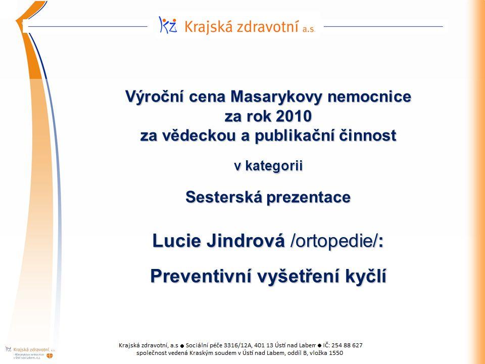 Výroční cena Masarykovy nemocnice za rok 2010 za vědeckou a publikační činnost v kategorii Sesterská prezentace Lucie Jindrová /ortopedie/: Preventivní vyšetření kyčlí