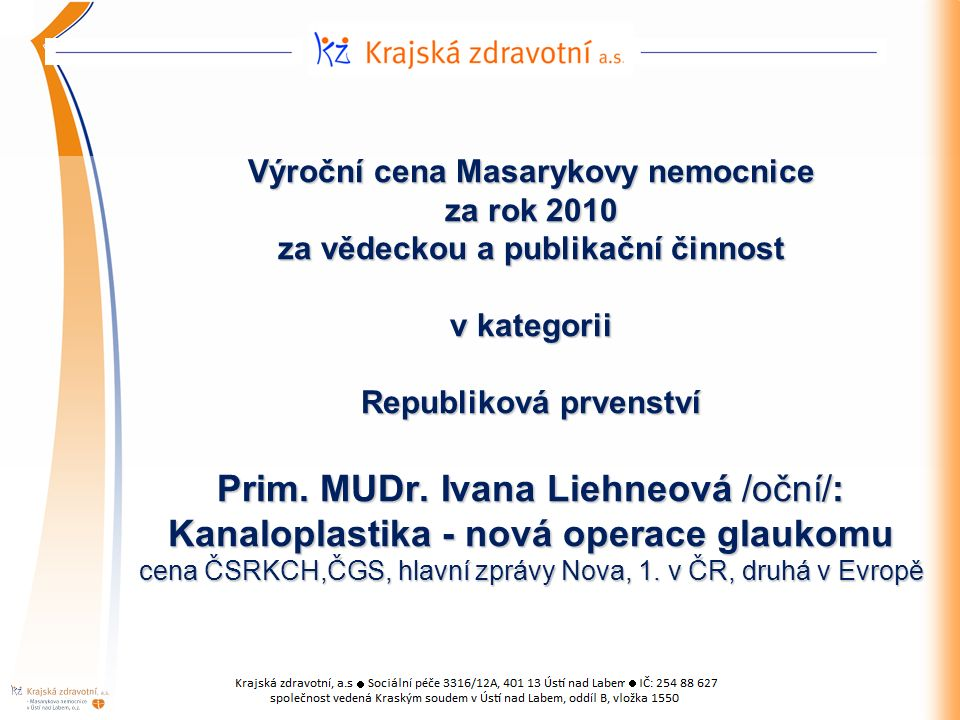Výroční cena Masarykovy nemocnice za rok 2010 za vědeckou a publikační činnost v kategorii Republiková prvenství Prim.