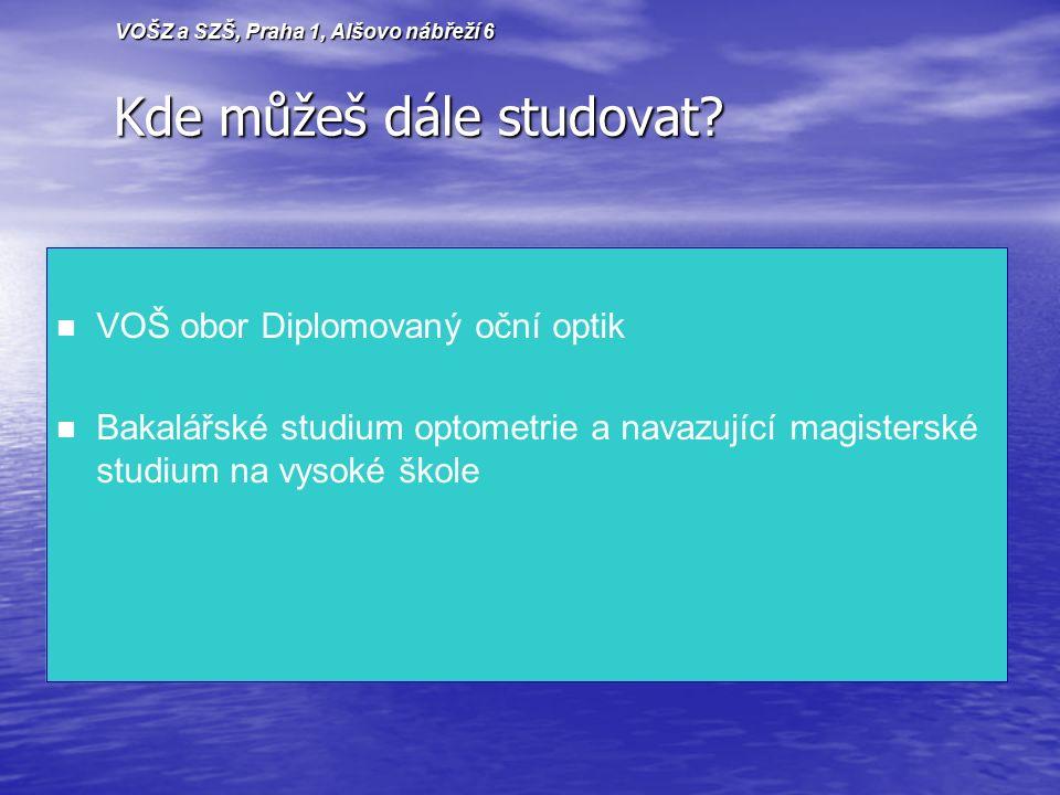 VOŠ obor Diplomovaný oční optik Bakalářské studium optometrie a navazující magisterské studium na vysoké škole Kde můžeš dále studovat.