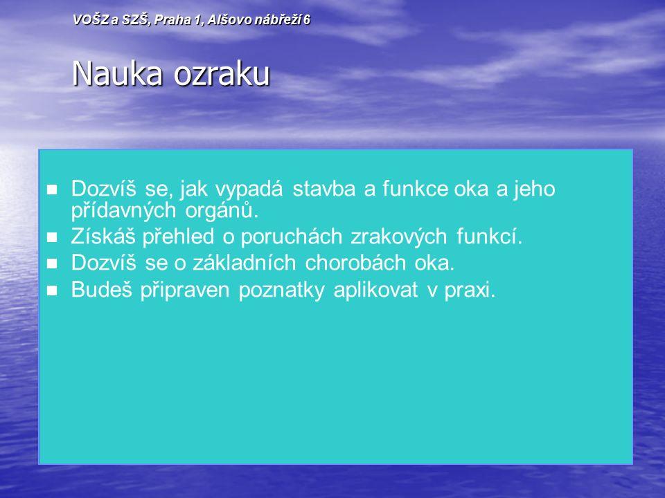 Nauka ozraku Nauka ozraku Dozvíš se, jak vypadá stavba a funkce oka a jeho přídavných orgánů.