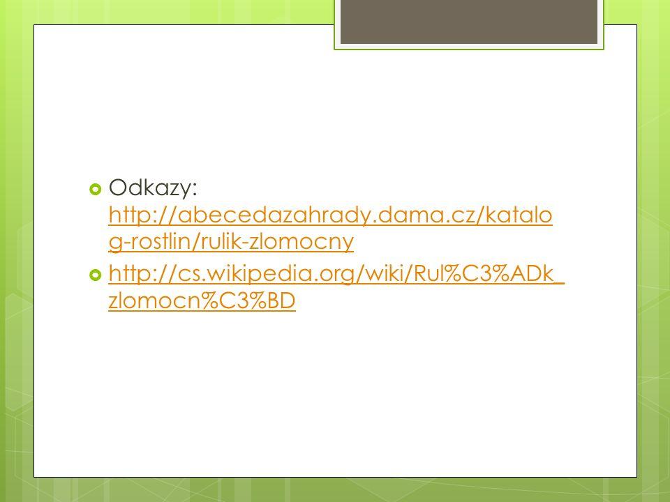  Odkazy: http://abecedazahrady.dama.cz/katalo g-rostlin/rulik-zlomocny http://abecedazahrady.dama.cz/katalo g-rostlin/rulik-zlomocny  http://cs.wikipedia.org/wiki/Rul%C3%ADk_ zlomocn%C3%BD http://cs.wikipedia.org/wiki/Rul%C3%ADk_ zlomocn%C3%BD