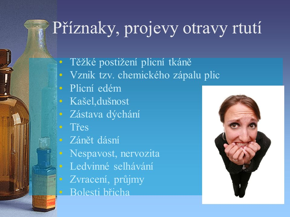 Příznaky, projevy otravy rtutí Těžké postižení plicní tkáně Vznik tzv.