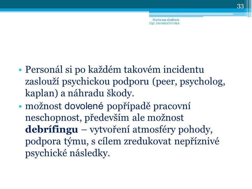 Personál si po každém takovém incidentu zaslouží psychickou podporu (peer, psycholog, kaplan) a náhradu škody.