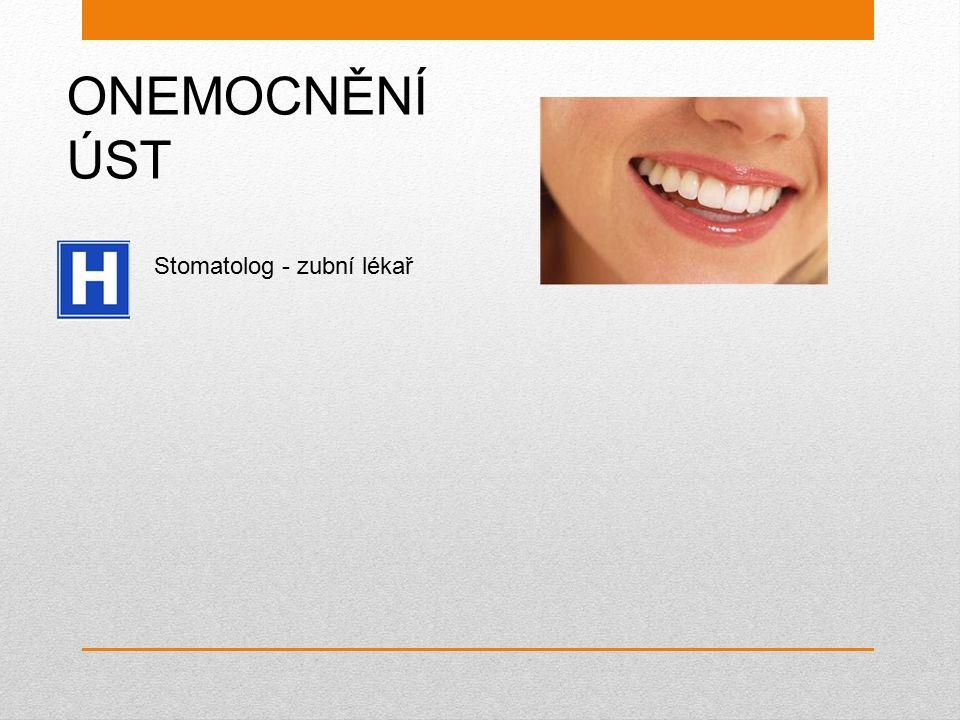ONEMOCNĚNÍ ÚST Stomatolog - zubní lékař