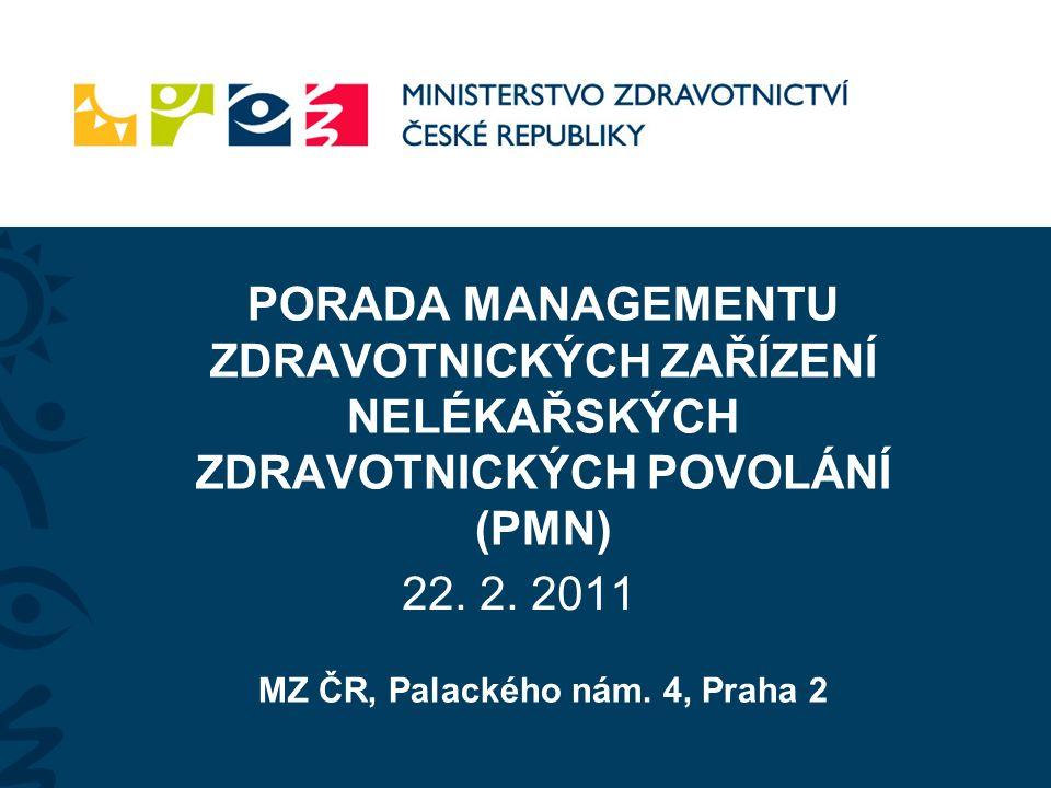 PORADA MANAGEMENTU ZDRAVOTNICKÝCH ZAŘÍZENÍ NELÉKAŘSKÝCH ZDRAVOTNICKÝCH POVOLÁNÍ (PMN) MZ ČR, Palackého nám. 4, Praha 2 22. 2. 2011