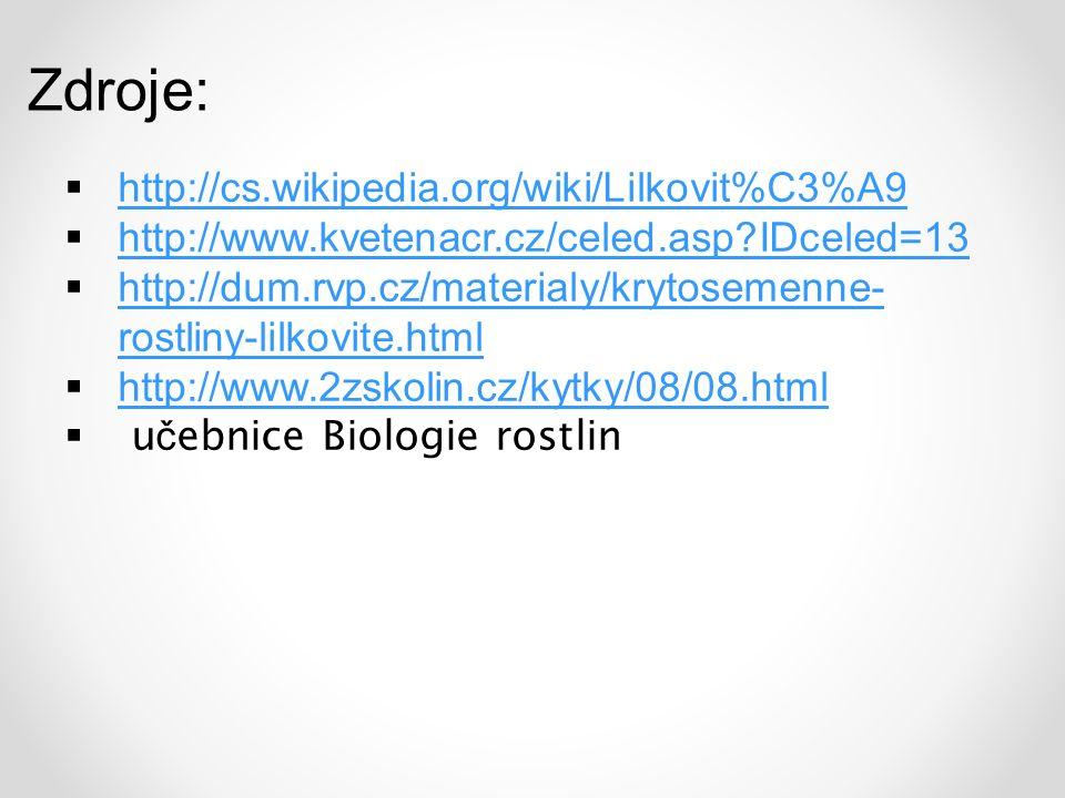  http://cs.wikipedia.org/wiki/Lilkovit%C3%A9 http://cs.wikipedia.org/wiki/Lilkovit%C3%A9  http://www.kvetenacr.cz/celed.asp IDceled=13 http://www.kvetenacr.cz/celed.asp IDceled=13  http://dum.rvp.cz/materialy/krytosemenne- rostliny-lilkovite.html http://dum.rvp.cz/materialy/krytosemenne- rostliny-lilkovite.html  http://www.2zskolin.cz/kytky/08/08.html http://www.2zskolin.cz/kytky/08/08.html  u č ebnice Biologie rostlin Zdroje: