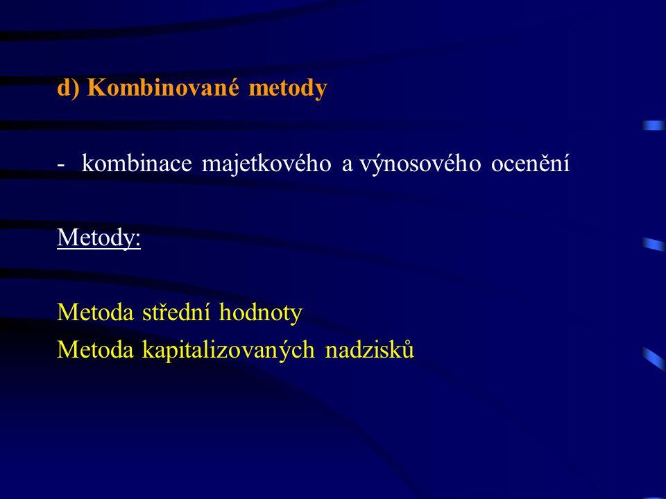 d) Kombinované metody -kombinace majetkového a výnosového ocenění Metody: Metoda střední hodnoty Metoda kapitalizovaných nadzisků