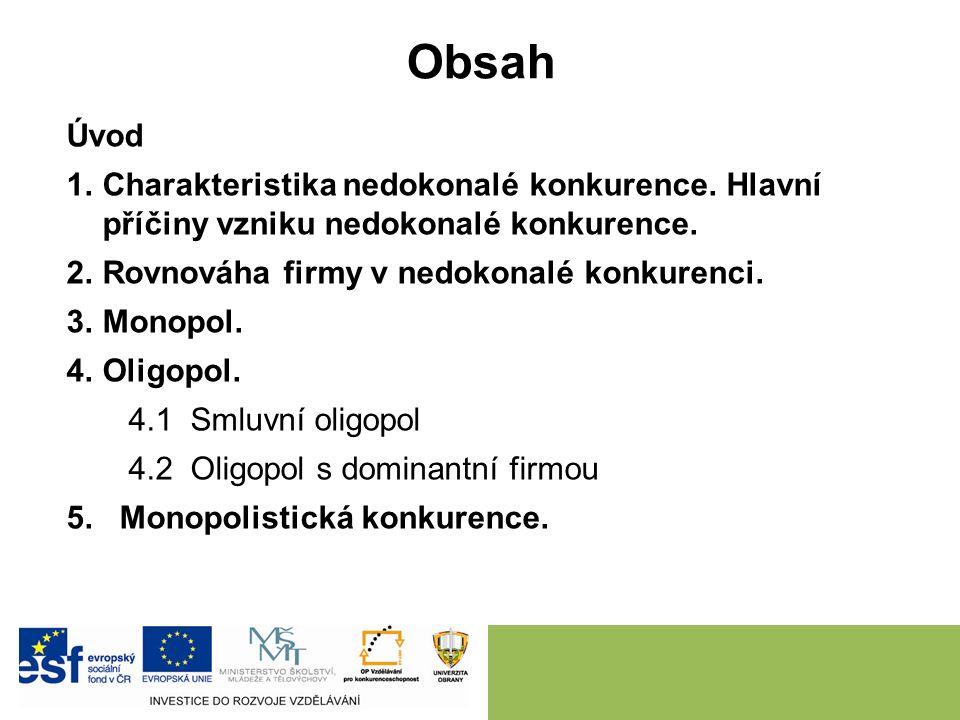 Typy oligopolu Podle typu nabízeného produktu čistý oligopol, diferencovaný oligopol.