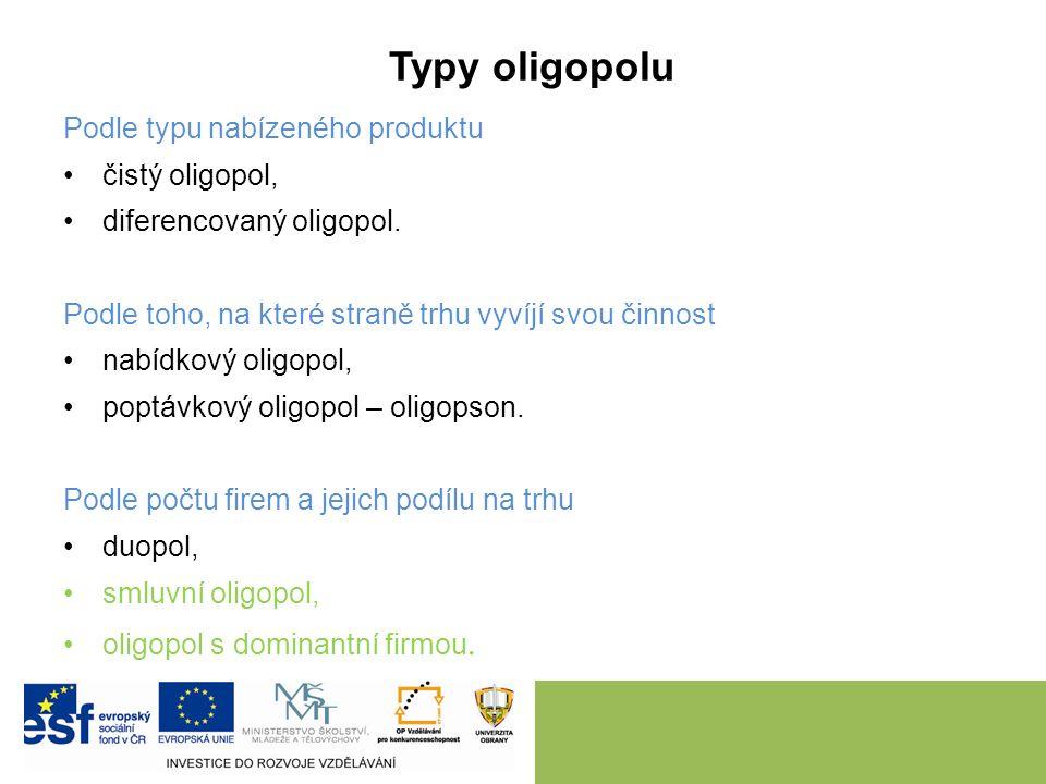 Oligopol  trh s malým počtem firem v odvětví (oligo – několik, duopol – dvě firmy v odvětví),  vysoký stupeň vzájemné rozhodovací závislosti,  prod