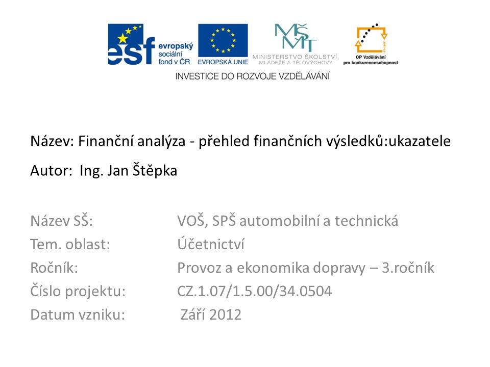 Název: Finanční analýza - přehled finančních výsledků:ukazatele Autor: Ing.