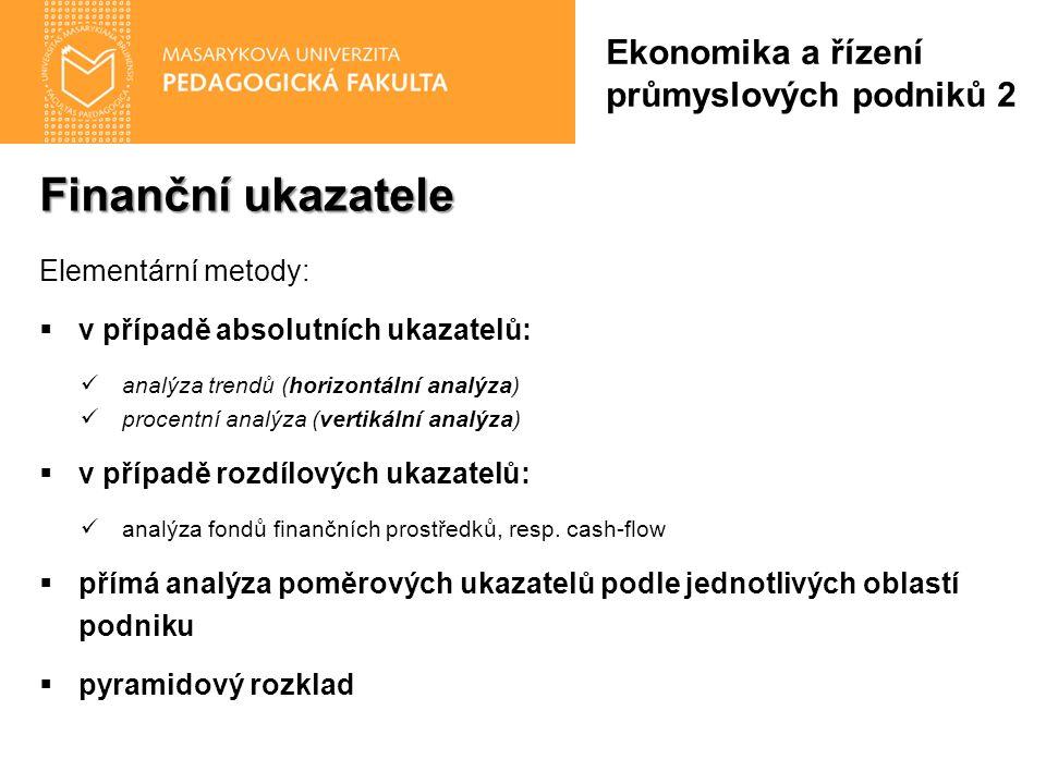 Finanční ukazatele Elementární metody:  v případě absolutních ukazatelů: analýza trendů (horizontální analýza) procentní analýza (vertikální analýza)
