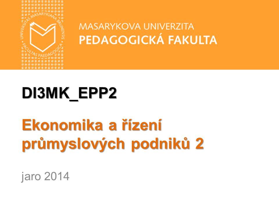 DI3MK_EPP2 Ekonomika a řízení průmyslových podniků 2 jaro 2014
