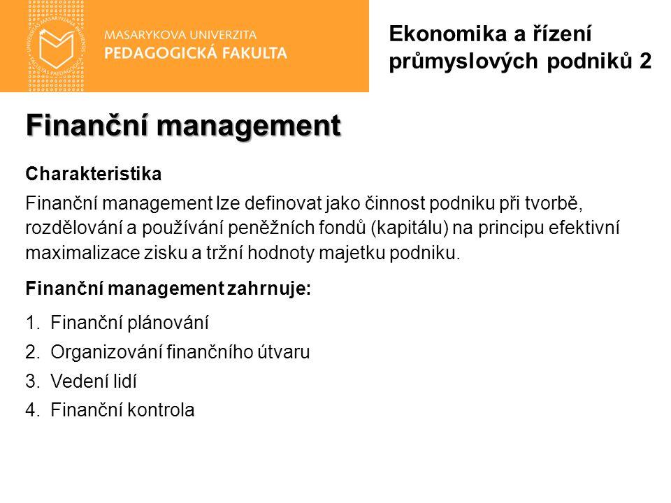 Finanční management Charakteristika Finanční management lze definovat jako činnost podniku při tvorbě, rozdělování a používání peněžních fondů (kapitá