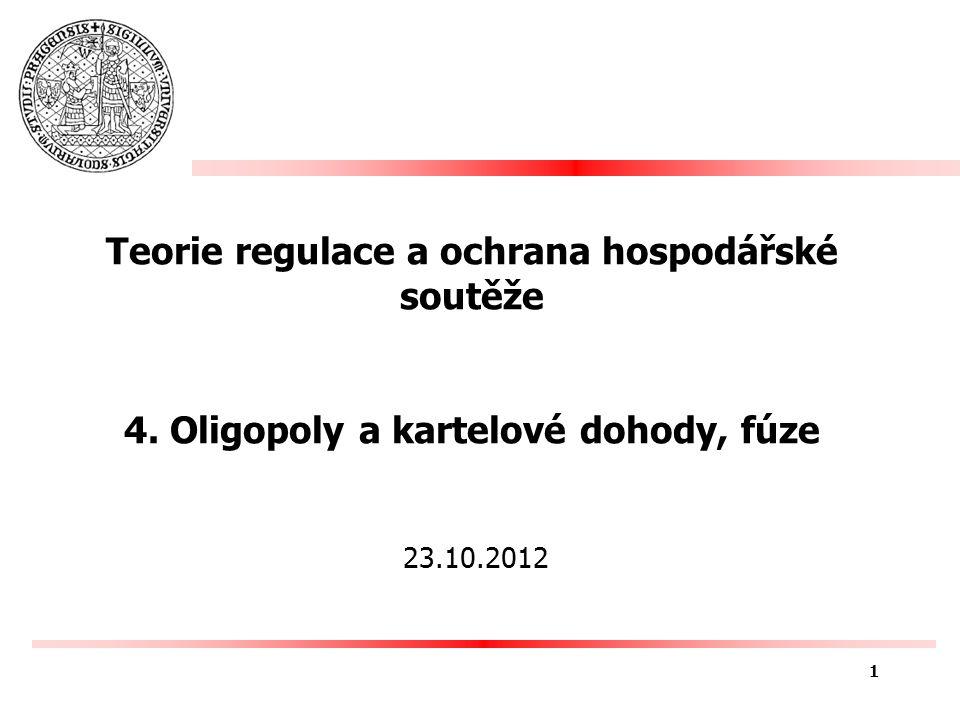 Teorie regulace a ochrana hospodářské soutěže 4. Oligopoly a kartelové dohody, fúze 23.10.2012 1