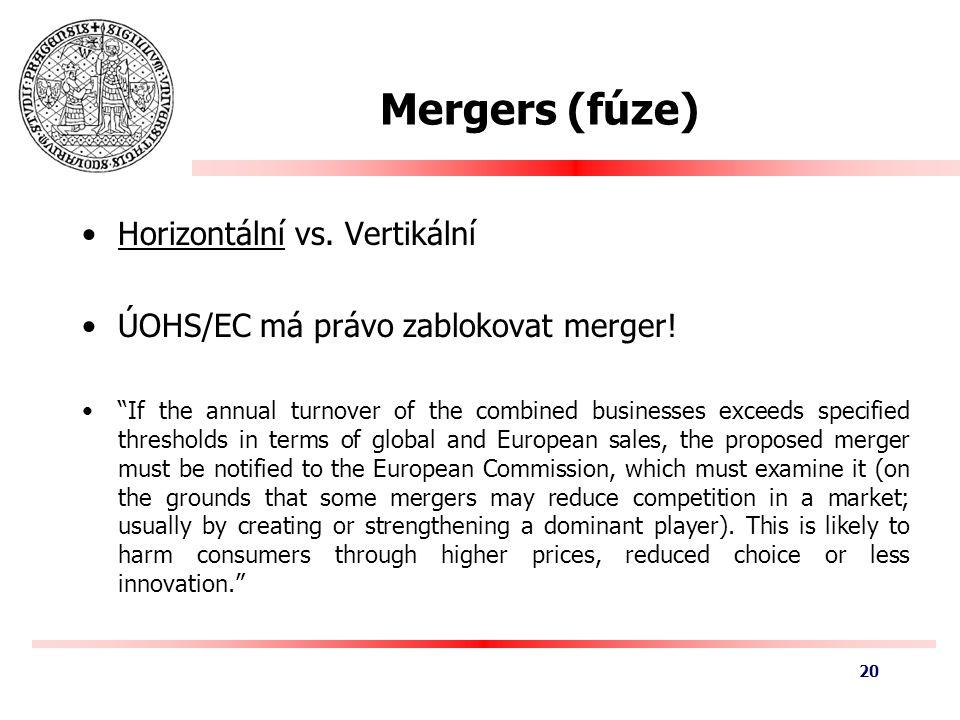 Mergers (fúze) Horizontální vs. Vertikální ÚOHS/EC má právo zablokovat merger.