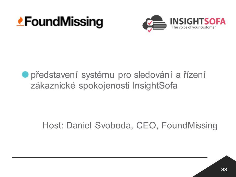 38 představení systému pro sledování a řízení zákaznické spokojenosti InsightSofa Host: Daniel Svoboda, CEO, FoundMissing