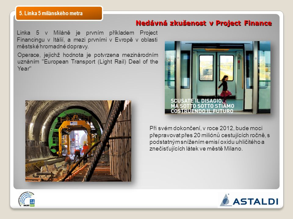 5. Linka 5 milánského metra Nedávná zkušenost v Project Finance Linka 5 v Miláně je prvním příkladem Project Financingu v Itálií, a mezi prvními v Evr