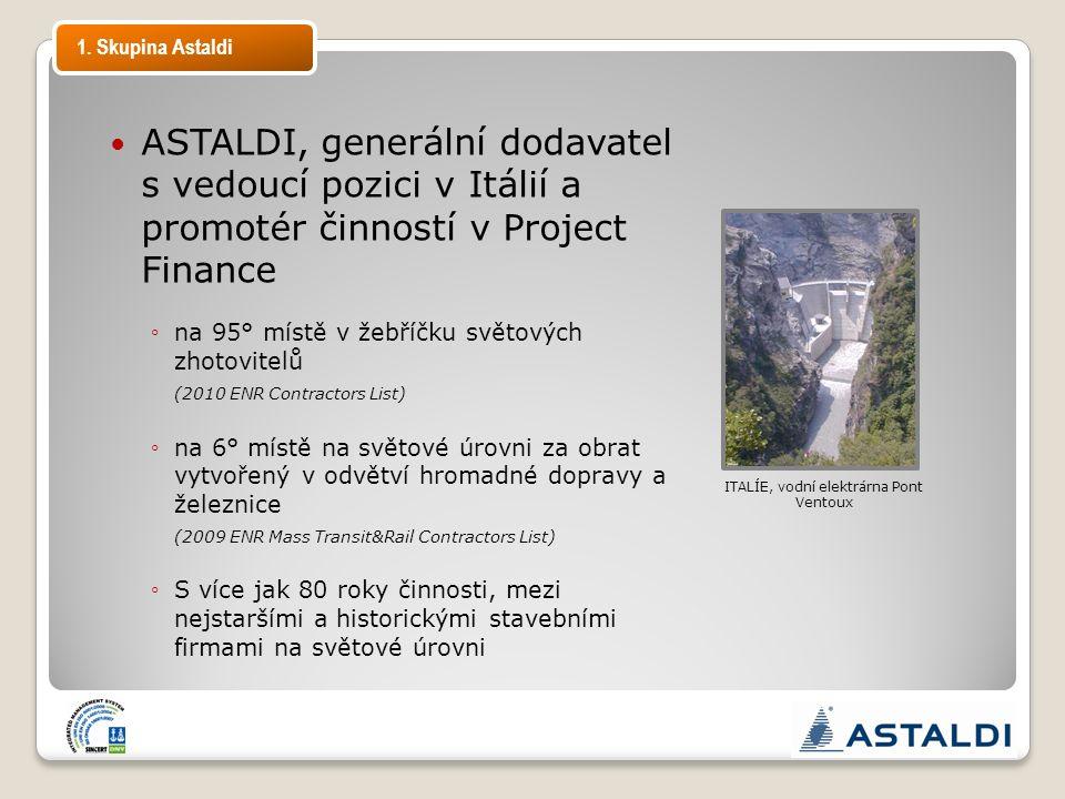 ASTALDI, generální dodavatel s vedoucí pozici v Itálií a promotér činností v Project Finance ◦na 95° místě v žebříčku světových zhotovitelů (2010 ENR Contractors List) ◦na 6° místě na světové úrovni za obrat vytvořený v odvětví hromadné dopravy a železnice (2009 ENR Mass Transit&Rail Contractors List) ◦S více jak 80 roky činnosti, mezi nejstaršími a historickými stavebními firmami na světové úrovni ITALÍE, vodní elektrárna Pont Ventoux 1.