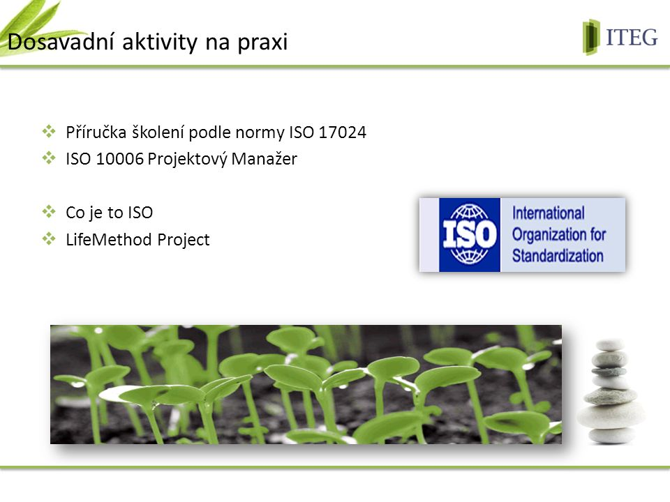  Příručka školení podle normy ISO 17024  ISO 10006 Projektový Manažer  Co je to ISO  LifeMethod Project Dosavadní aktivity na praxi