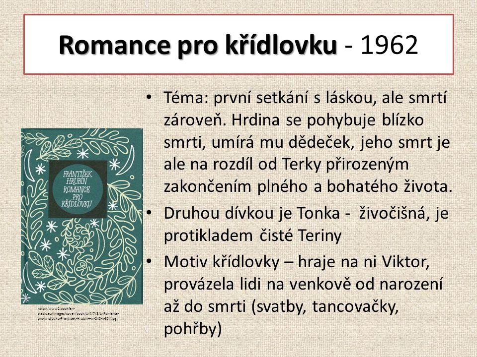 Romance pro křídlovku Romance pro křídlovku - 1962 Téma: první setkání s láskou, ale smrtí zároveň.
