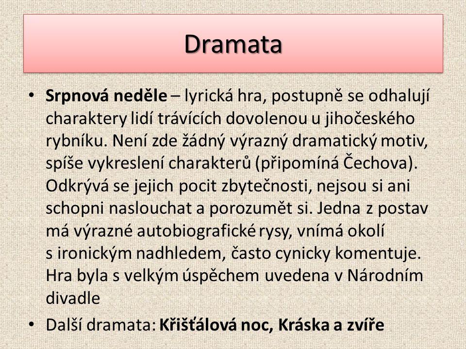 DramataDramata Srpnová neděle – lyrická hra, postupně se odhalují charaktery lidí trávících dovolenou u jihočeského rybníku.