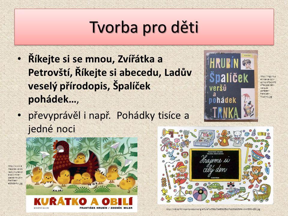 Tvorba pro děti Říkejte si se mnou, Zvířátka a Petrovští, Říkejte si abecedu, Ladův veselý přírodopis, Špalíček pohádek…, převyprávěl i např.