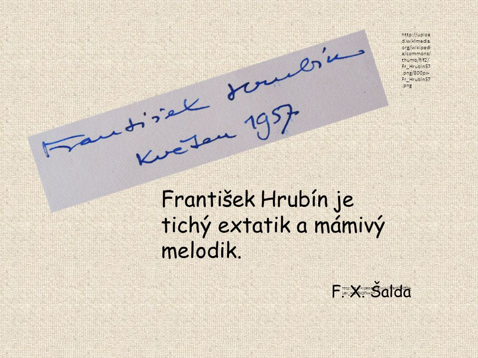 František Hrubín je tichý extatik a mámivý melodik.