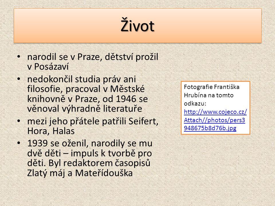 ŽivotŽivot narodil se v Praze, dětství prožil v Posázaví nedokončil studia práv ani filosofie, pracoval v Městské knihovně v Praze, od 1946 se věnoval výhradně literatuře mezi jeho přátele patřili Seifert, Hora, Halas 1939 se oženil, narodily se mu dvě děti – impuls k tvorbě pro děti.