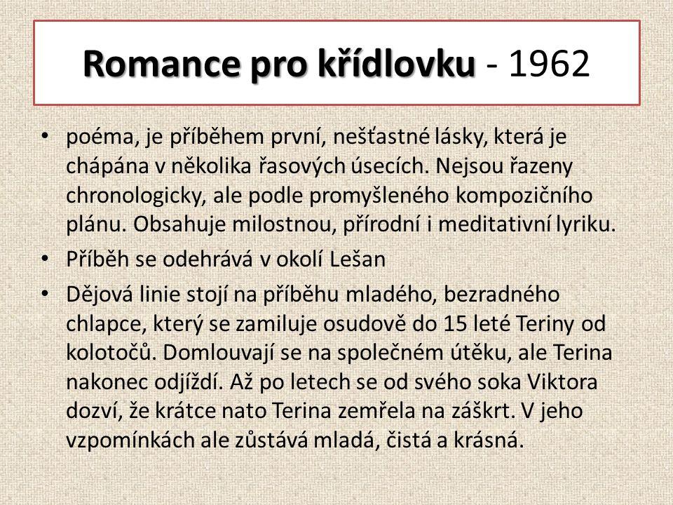 Romance pro křídlovku Romance pro křídlovku - 1962 poéma, je příběhem první, nešťastné lásky, která je chápána v několika řasových úsecích.