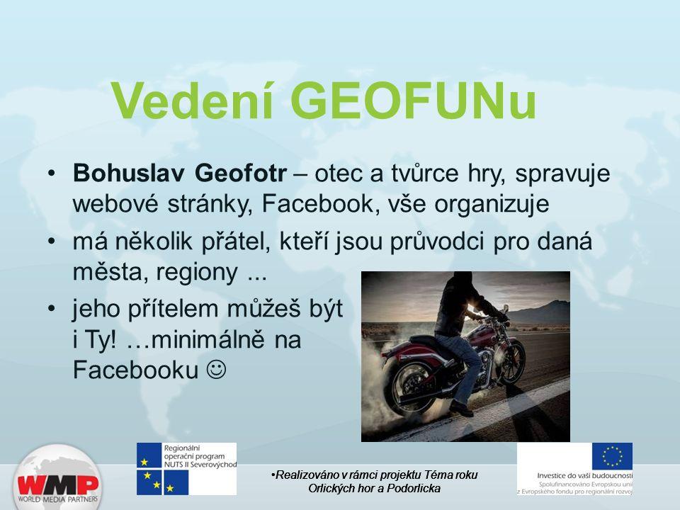 Vedení GEOFUNu Bohuslav Geofotr – otec a tvůrce hry, spravuje webové stránky, Facebook, vše organizuje má několik přátel, kteří jsou průvodci pro daná